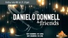 Daniel O'Donnell & Friends on Friday July 8th at 21.35 on RT�...  Click for more